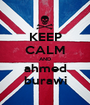 KEEP CALM AND ahmed burawi - Personalised Poster A1 size