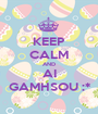 KEEP CALM AND AI GAMHSOU :* - Personalised Poster A1 size