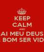 KEEP CALM AND AI MEU DEUS COMO É BOM SER VIDA LOKA - Personalised Poster A1 size