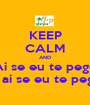 KEEP CALM AND Ai se eu te pego ai ai se eu te pego - Personalised Poster A1 size