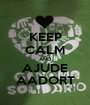 KEEP CALM AND AJUDE AADORT - Personalised Poster A1 size