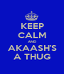 KEEP CALM AND AKAASH'S A THUG - Personalised Poster A1 size