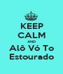 KEEP CALM AND Alô Vó To Estourado - Personalised Poster A1 size