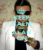 KEEP CALM AND ALAN ON - Personalised Poster A1 size