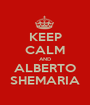 KEEP CALM AND ALBERTO SHEMARIA - Personalised Poster A1 size