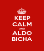 KEEP CALM AND ALDO BICHA - Personalised Poster A1 size