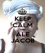 KEEP CALM AND ALE JACOB - Personalised Poster A1 size