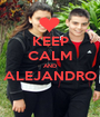 KEEP CALM AND ALEJANDRO  - Personalised Poster A1 size