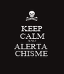 KEEP CALM AND ALERTA  CHISME  - Personalised Poster A1 size