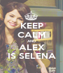 KEEP CALM AND ALEX IS SELENA - Personalised Poster A1 size