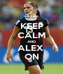KEEP CALM AND ALEX  ON - Personalised Poster A1 size