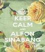 KEEP CALM AND ALFON SINABANG - Personalised Poster A1 size