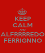 KEEP CALM AND ALFRRRREDO FERRIGNNO - Personalised Poster A1 size