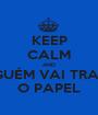 KEEP CALM AND ALGUÉM VAI TRAZER O PAPEL - Personalised Poster A1 size