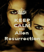 KEEP CALM AND Alien Resurrection - Personalised Poster A1 size