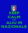 KEEP CALM AND ALIU IN NAZIONALE - Personalised Poster A1 size