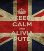 KEEP CALM AND ALIVIA PUTE - Personalised Poster A1 size