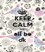 KEEP CALM AND all be ok - Personalised Poster A1 size