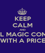 KEEP CALM AND ALL MAGIC COMES WITH A PRICE - Personalised Poster A1 size