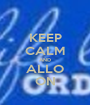 KEEP CALM AND ALLO ON - Personalised Poster A1 size
