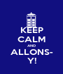 KEEP CALM AND ALLONS- Y! - Personalised Poster A1 size