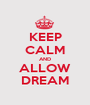 KEEP CALM AND ALLOW DREAM - Personalised Poster A1 size