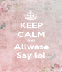 KEEP CALM AND Allwase Say lol - Personalised Poster A1 size