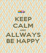 KEEP CALM AND ALLWAYS BE HAPPY - Personalised Poster A1 size