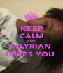 KEEP CALM AND ALLYRIAN  LOVES YOU  - Personalised Poster A1 size
