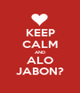 KEEP CALM AND ALO JABON? - Personalised Poster A1 size
