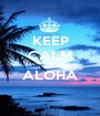 KEEP CALM AND ALOHA  - Personalised Poster A1 size