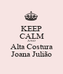 KEEP CALM AND Alta Costura Joana Julião - Personalised Poster A1 size