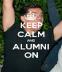 KEEP CALM AND ALUMNI ON - Personalised Poster A1 size