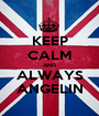 KEEP CALM AND ALWAYS ANGELIN - Personalised Poster A1 size