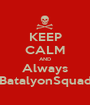 KEEP CALM AND Always BatalyonSquad - Personalised Poster A1 size