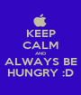 KEEP CALM AND ALWAYS BE HUNGRY :D - Personalised Poster A1 size