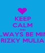 KEEP CALM AND ALWAYS BE MINE RIZKY MULIA - Personalised Poster A1 size