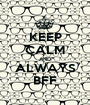 KEEP CALM AND ALWAYS BFF - Personalised Poster A1 size