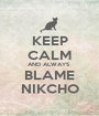 KEEP CALM AND ALWAYS  BLAME NIKCHO - Personalised Poster A1 size