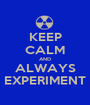 KEEP CALM AND ALWAYS EXPERIMENT - Personalised Poster A1 size