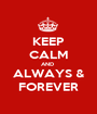 KEEP CALM AND  ALWAYS & FOREVER - Personalised Poster A1 size