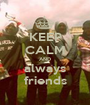 KEEP CALM AND always friends - Personalised Poster A1 size