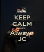 KEEP CALM AND Always  JC - Personalised Poster A1 size