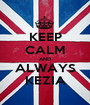 KEEP CALM AND ALWAYS KEZIA - Personalised Poster A1 size