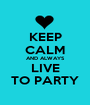 KEEP CALM AND ALWAYS LIVE TO PARTY - Personalised Poster A1 size
