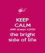 KEEP CALM AND always LOOK the bright side of life - Personalised Poster A1 size