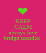 KEEP CALM AND always love bridgit mendler  - Personalised Poster A1 size