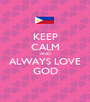 KEEP CALM AND ALWAYS LOVE GOD - Personalised Poster A1 size