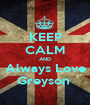 KEEP CALM AND Always Love Greyson  - Personalised Poster A1 size