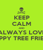 KEEP CALM AND ALWAYS LOVE HAPPY TREE FRIEND - Personalised Poster A1 size